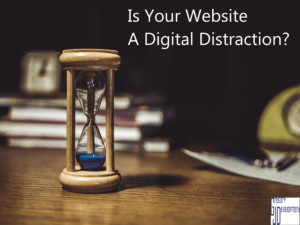 Read more about the article Is Your Website A Digital Distraction?