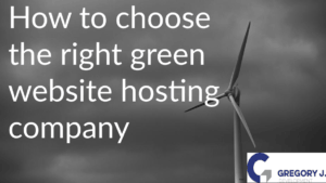 Read more about the article How To Choose The Right Green Website Hosting Company