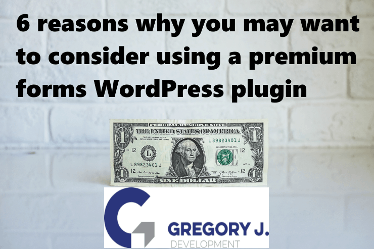 6 reasons why you may want to consider using a premium forms WordPress plugin