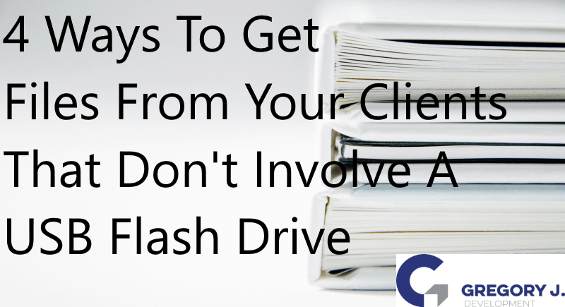 4 Ways To Get Files From Your Clients That Don't Involve A USB Flash Drive