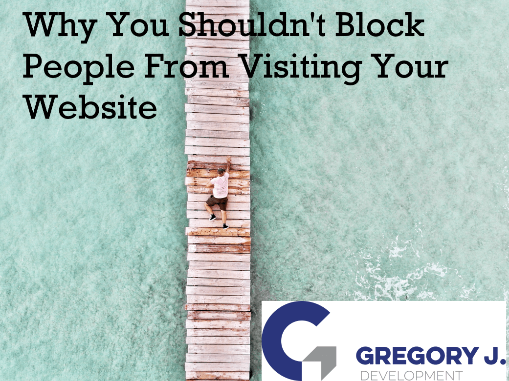 Why You Shouldn't Block People From Visiting Your Website